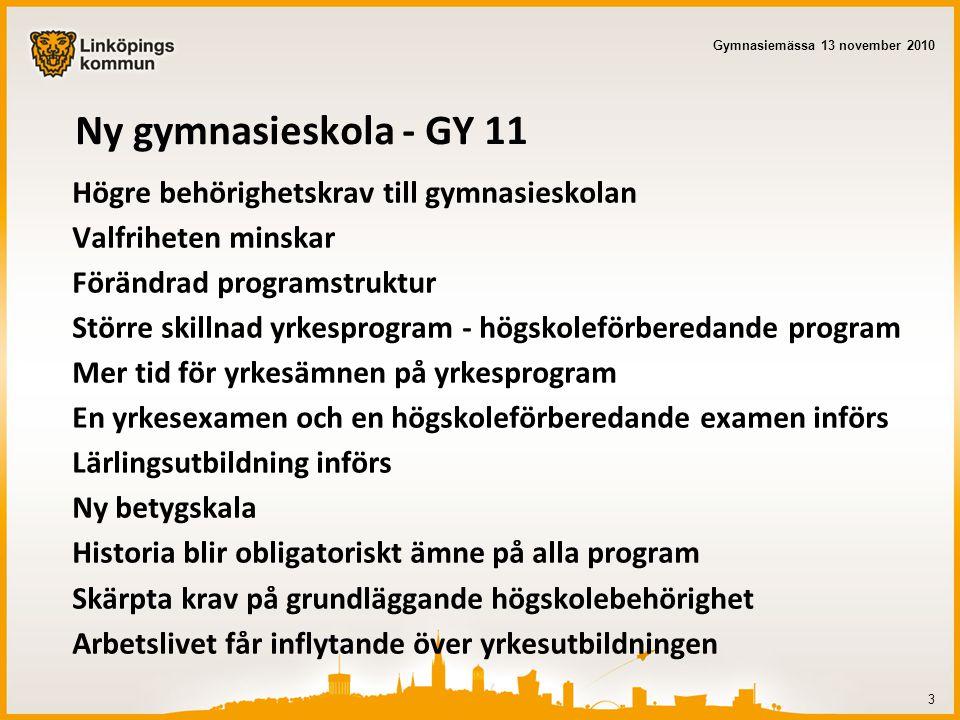 Behörighet till gymnasieskolan Yrkesprogram: godkänt i svenska, engelska och matematik + 5 andra ämnen 4 Gymnasiemässa 13 november 2010