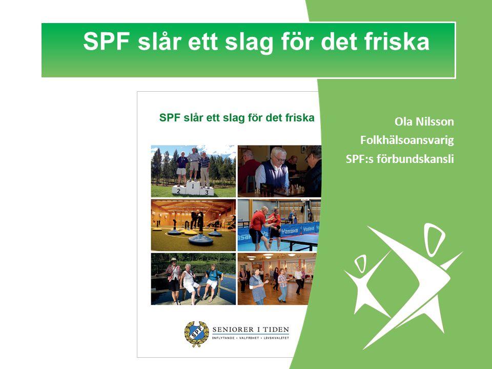 Ola Nilsson Folkhälsoansvarig SPF:s förbundskansli SPF slår ett slag för det friska