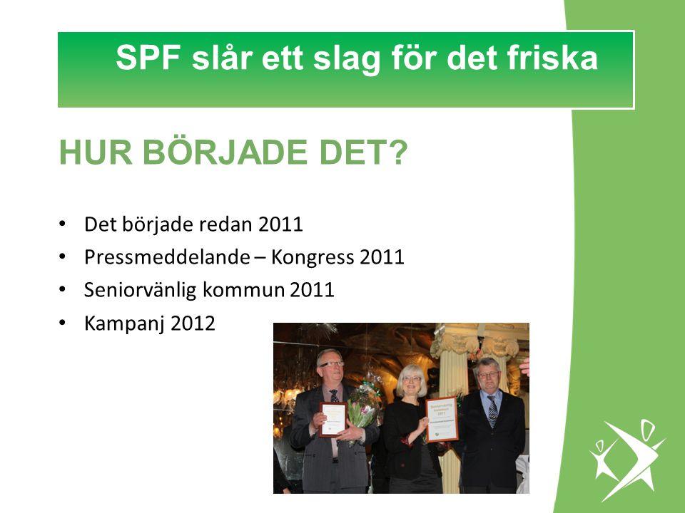 SPF slår ett slag för det FRISKA! HUR BÖRJADE DET? Det började redan 2011 Pressmeddelande – Kongress 2011 Seniorvänlig kommun 2011 Kampanj 2012 SPF sl