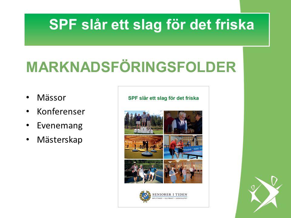 SPF slår ett slag för det FRISKA! SPF slår ett slag för det friska MARKNADSFÖRINGSFOLDER Mässor Konferenser Evenemang Mästerskap