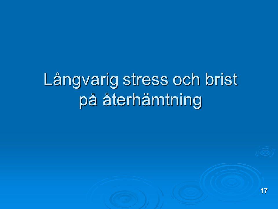 Långvarig stress och brist på återhämtning 17