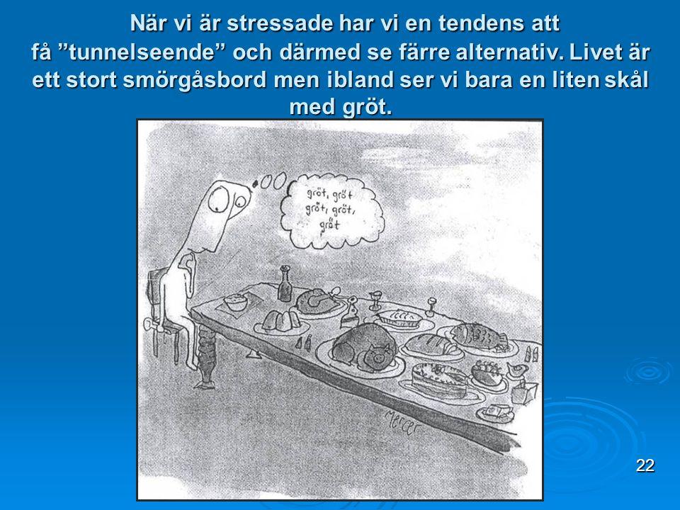 """När vi är stressade har vi en tendens att få """"tunnelseende"""" och därmed se färre alternativ. Livet är ett stort smörgåsbord men ibland ser vi bara en l"""