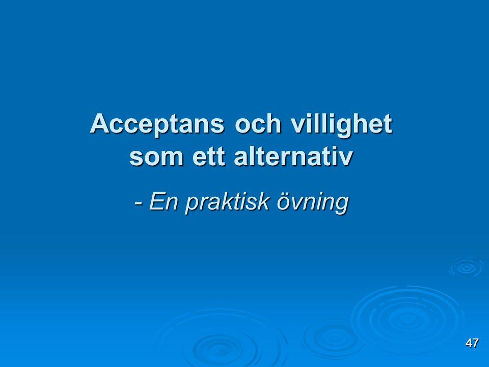 Acceptans och villighet som ett alternativ - En praktisk övning 47