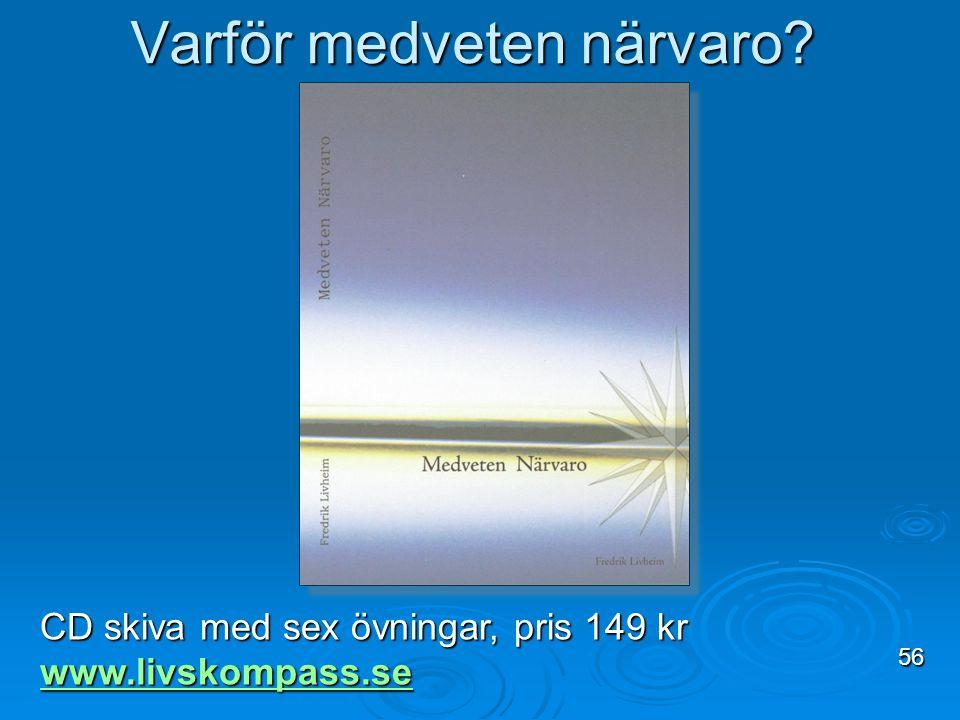 Varför medveten närvaro? CD skiva med sex övningar, pris 149 kr www.livskompass.se 56