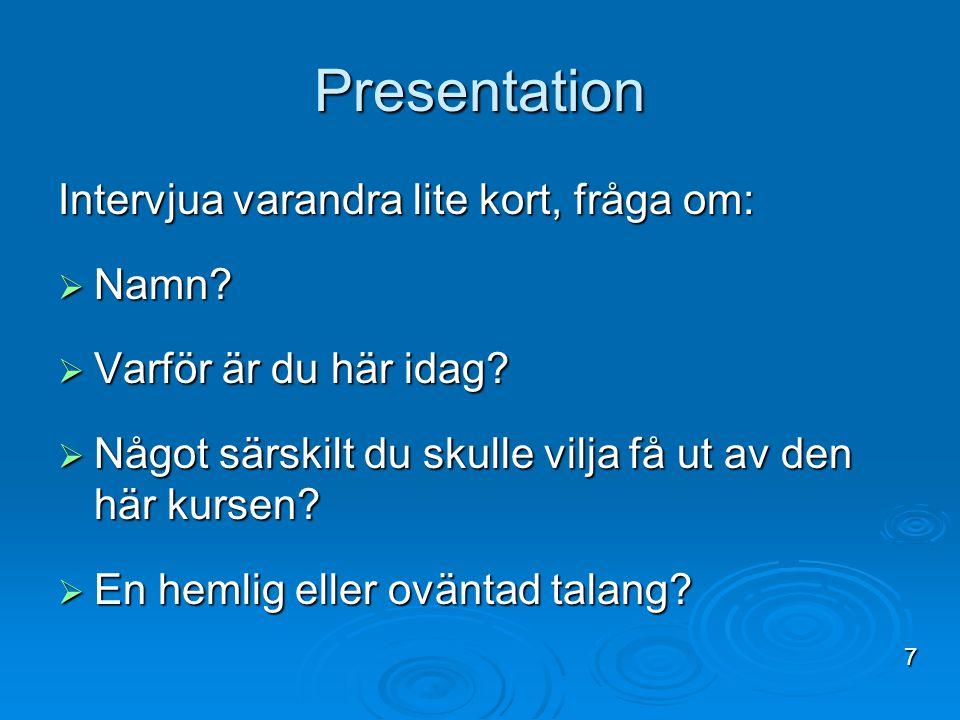 Presentation Intervjua varandra lite kort, fråga om:  Namn?  Varför är du här idag?  Något särskilt du skulle vilja få ut av den här kursen?  En h