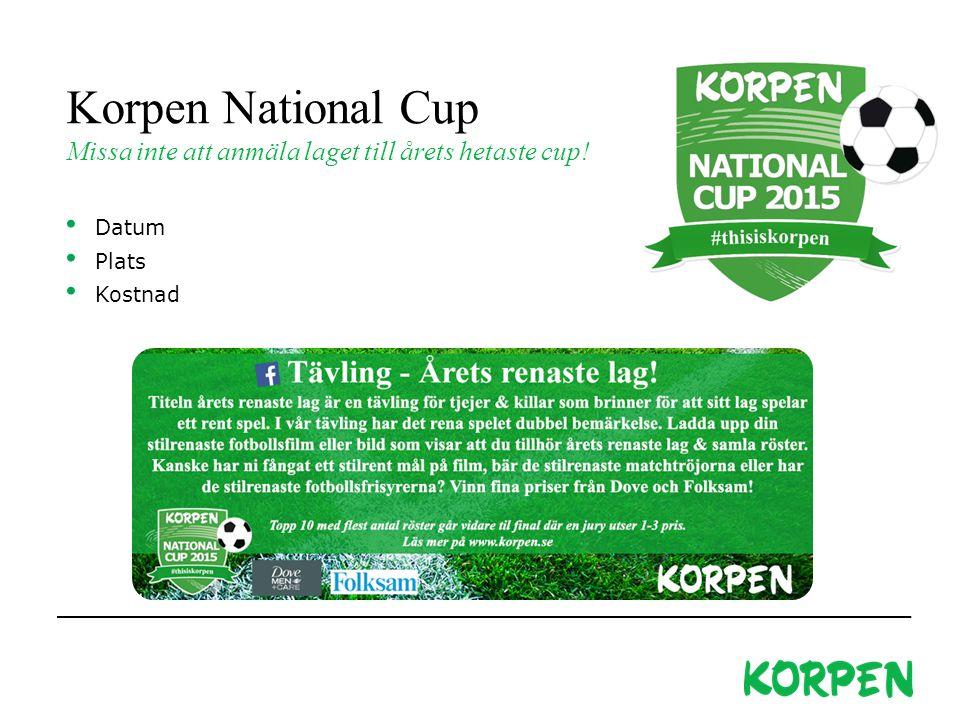 Korpen National Cup Missa inte att anmäla laget till årets hetaste cup! Datum Plats Kostnad