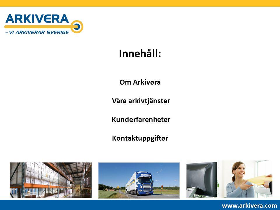 Innehåll: Om Arkivera Våra arkivtjänster Kunderfarenheter Kontaktuppgifter www.arkivera.com