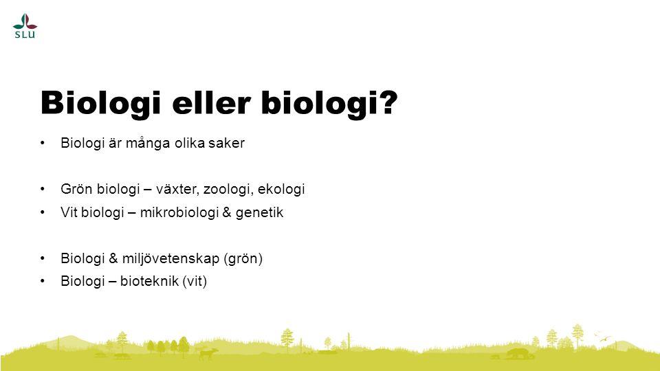 Biologi är många olika saker Grön biologi – växter, zoologi, ekologi Vit biologi – mikrobiologi & genetik Biologi & miljövetenskap (grön) Biologi – bioteknik (vit) Biologi eller biologi?