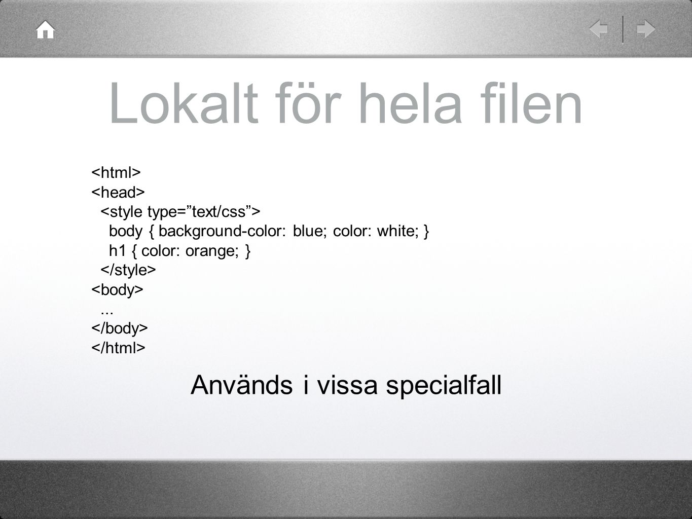 Lokalt för hela filen body { background-color: blue; color: white; } h1 { color: orange; }...