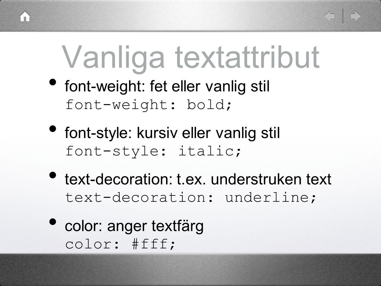 Vanliga textattribut font-weight: fet eller vanlig stil font-weight: bold; font-style: kursiv eller vanlig stil font-style: italic; text-decoration: t.ex.