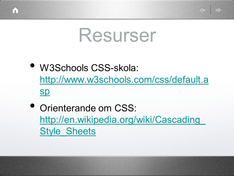 Resurser W3Schools CSS-skola: http://www.w3schools.com/css/default.a sp http://www.w3schools.com/css/default.a sp Orienterande om CSS: http://en.wikipedia.org/wiki/Cascading_ Style_Sheets http://en.wikipedia.org/wiki/Cascading_ Style_Sheets