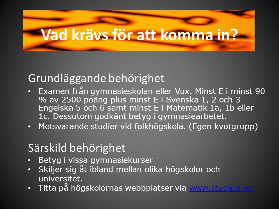 Grundläggande behörighet Examen från gymnasieskolan eller Vux. Minst E i minst 90 % av 2500 poäng plus minst E i Svenska 1, 2 och 3 Engelska 5 och 6 s