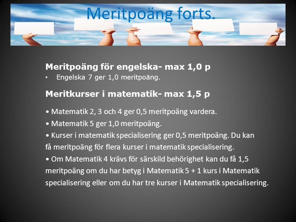 Meritpoäng forts. Meritpoäng för engelska- max 1,0 p Engelska 7 ger 1,0 meritpoäng. Meritkurser i matematik- max 1,5 p Matematik 2, 3 och 4 ger 0,5 me
