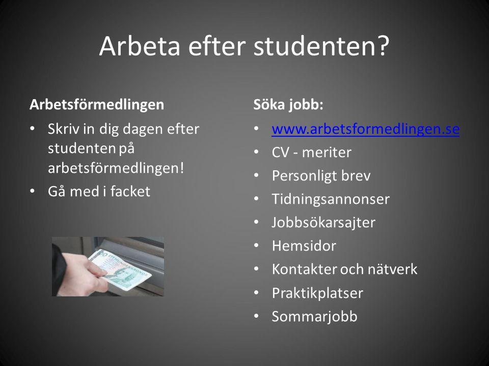 Arbeta efter studenten? Arbetsförmedlingen Skriv in dig dagen efter studenten på arbetsförmedlingen! Gå med i facket Söka jobb: www.arbetsformedlingen
