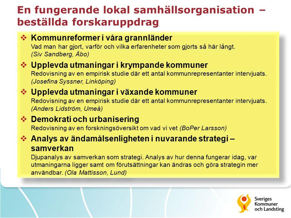 En fungerande lokal samhällsorganisation – beställda forskaruppdrag  Kommunreformer i våra grannländer Vad man har gjort, varför och vilka erfarenheter som gjorts så här långt.