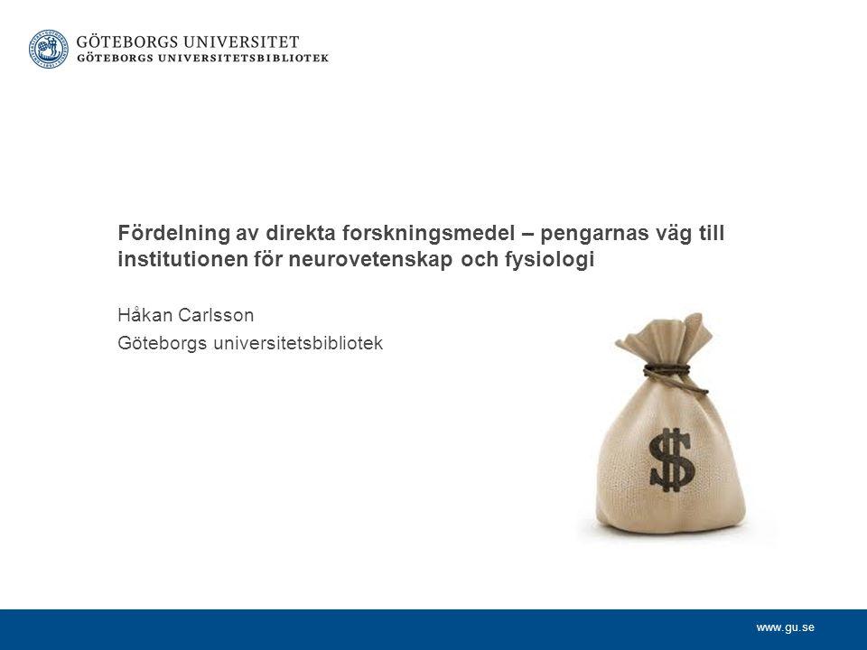 www.gu.se Håkan Carlsson Göteborgs universitetsbibliotek Fördelning av direkta forskningsmedel – pengarnas väg till institutionen för neurovetenskap o