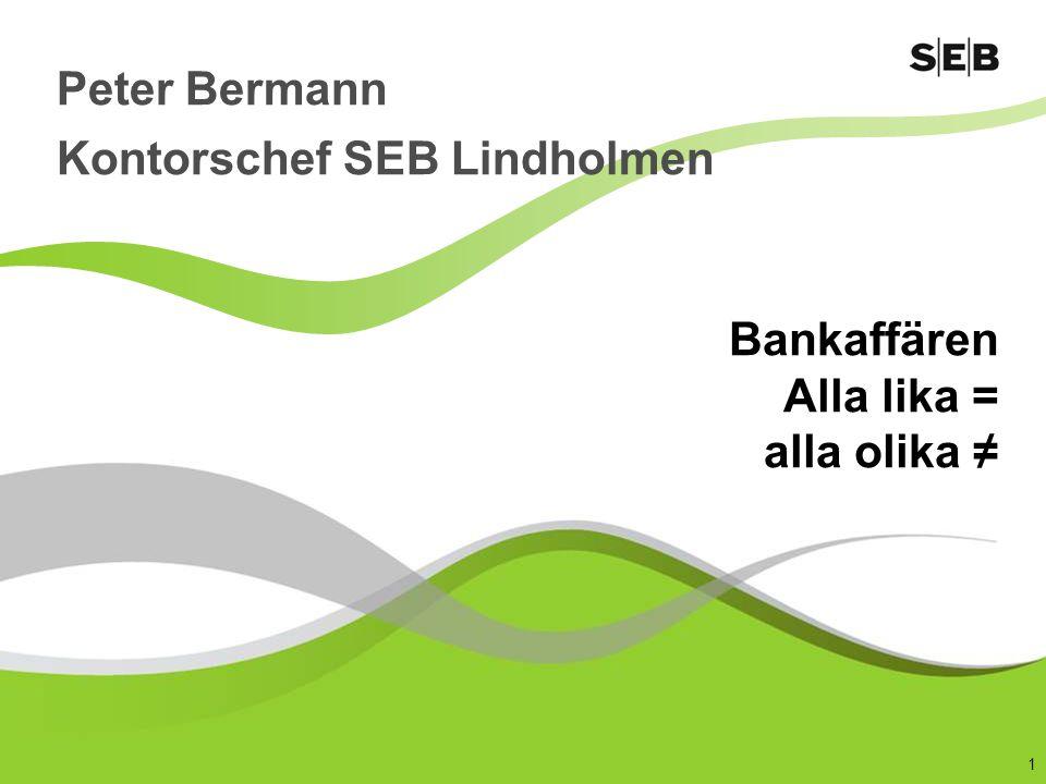 1 Bankaffären Alla lika = alla olika ≠ Peter Bermann Kontorschef SEB Lindholmen
