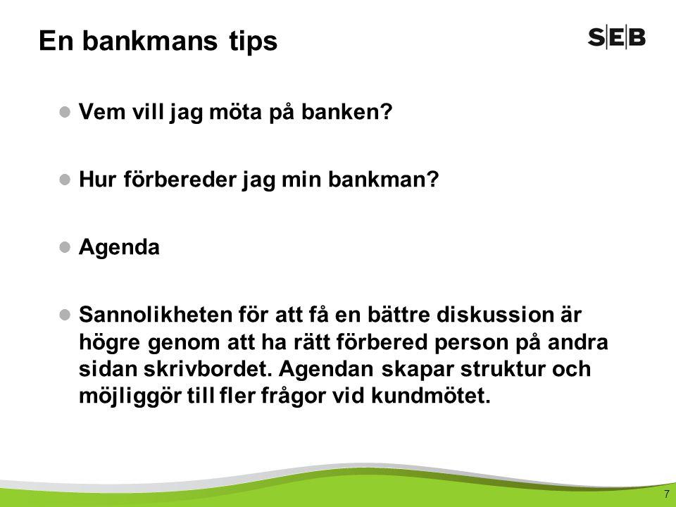 7 En bankmans tips Vem vill jag möta på banken. Hur förbereder jag min bankman.