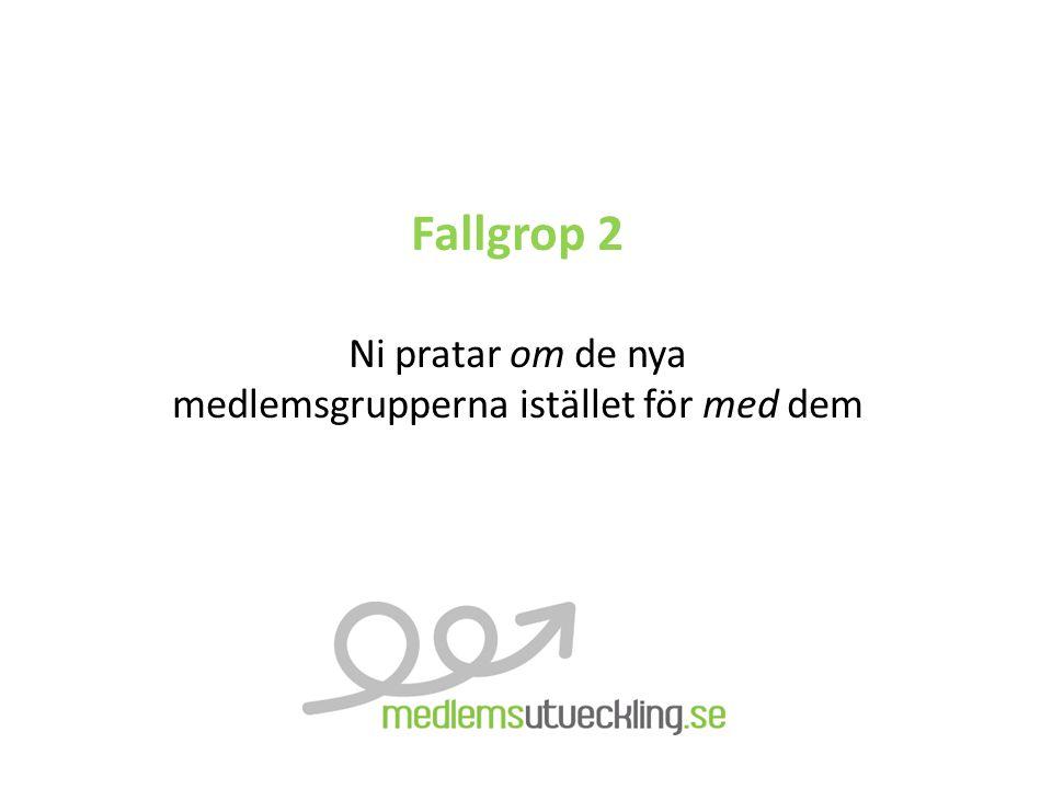 Fallgrop 2 Ni pratar om de nya medlemsgrupperna istället för med dem