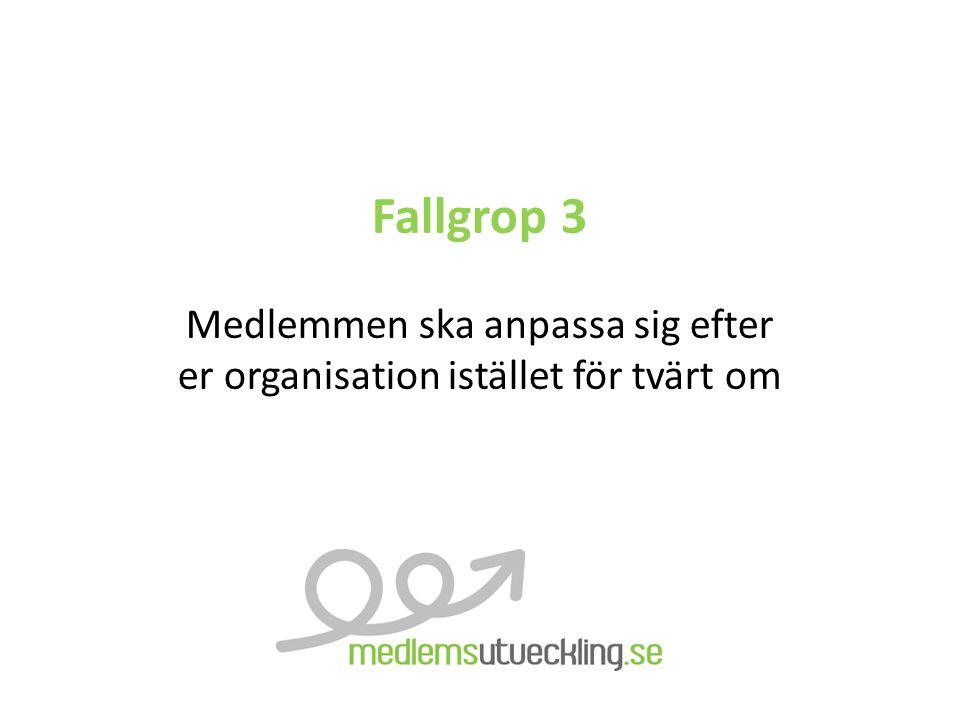 Fallgrop 3 Medlemmen ska anpassa sig efter er organisation istället för tvärt om