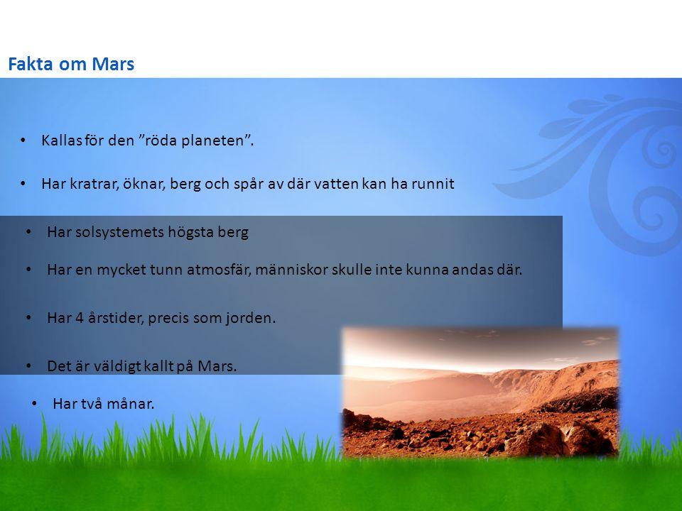 """Fakta om Mars Kallas för den """"röda planeten"""". Har kratrar, öknar, berg och spår av där vatten kan ha runnit Har solsystemets högsta berg Har en mycket"""