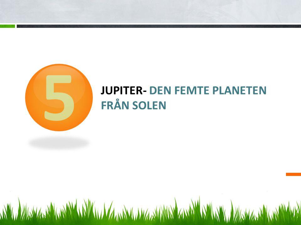 JUPITER- DEN FEMTE PLANETEN FRÅN SOLEN 5