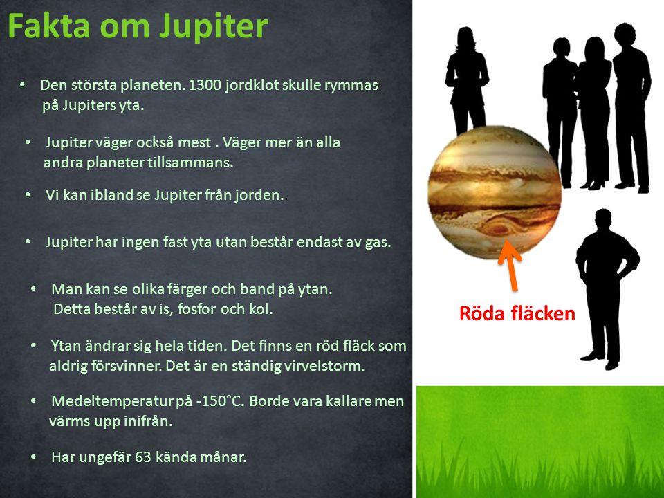 Fakta om Jupiter Den största planeten. 1300 jordklot skulle rymmas på Jupiters yta. Jupiter väger också mest. Väger mer än alla andra planeter tillsam