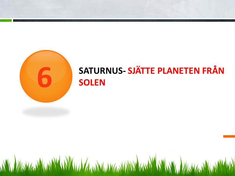 SATURNUS- SJÄTTE PLANETEN FRÅN SOLEN 6