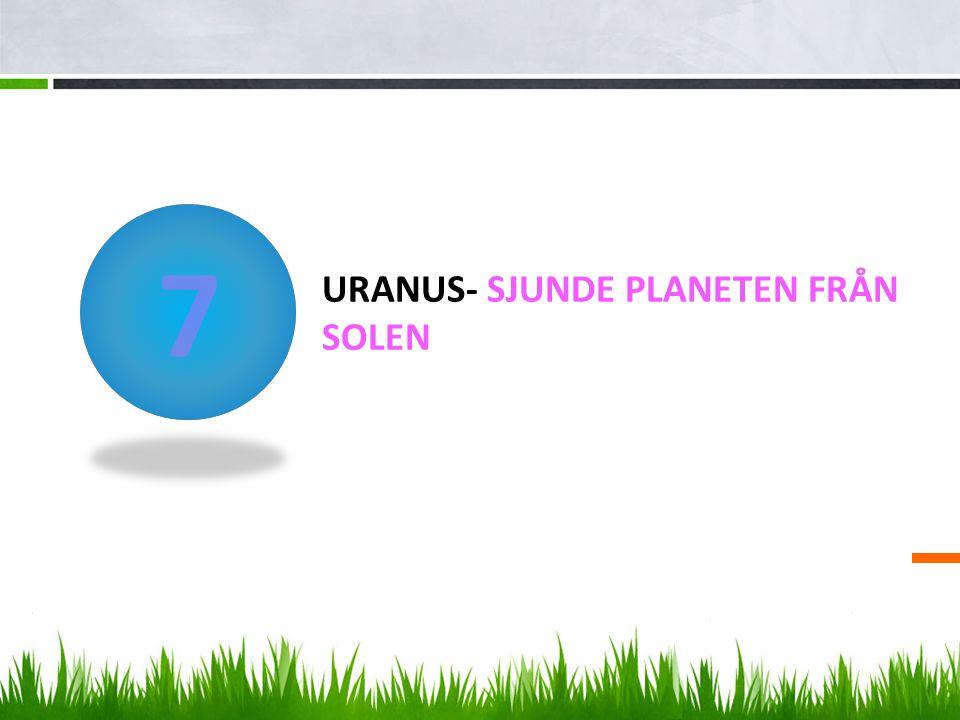 URANUS- SJUNDE PLANETEN FRÅN SOLEN 7