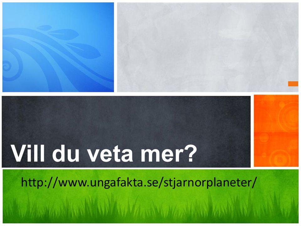 Vilket budskap vill du förmedla? Vill du veta mer? http://www.ungafakta.se/stjarnorplaneter/