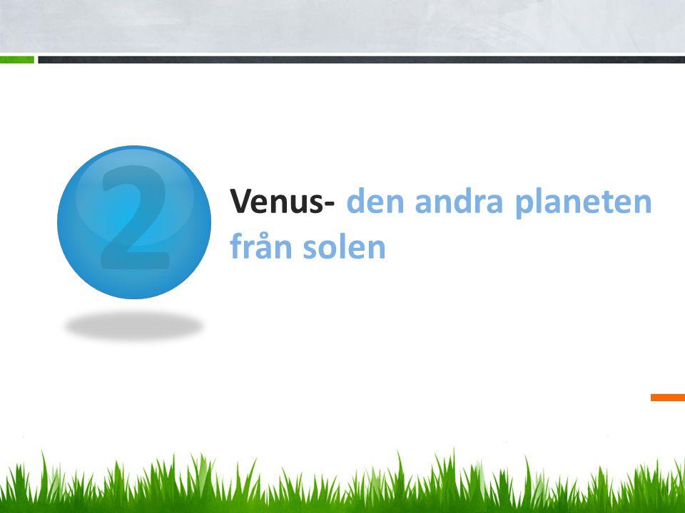 2 Venus- den andra planeten från solen