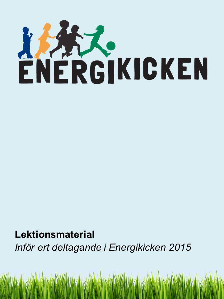 Lektionsmaterial Inför ert deltagande i Energikicken 2015