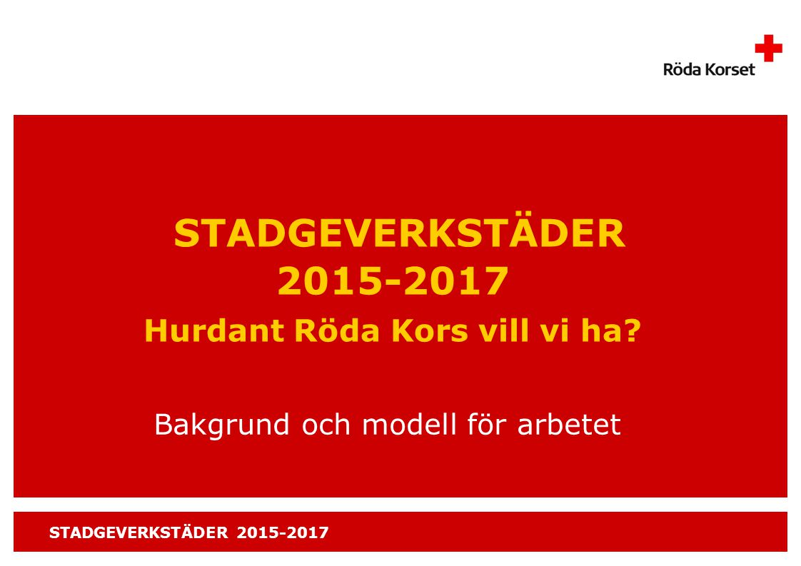 STADGEVERKSTÄDER 2015-2017 STADGEVERKSTÄDER 2015-2017 Hurdant Röda Kors vill vi ha.
