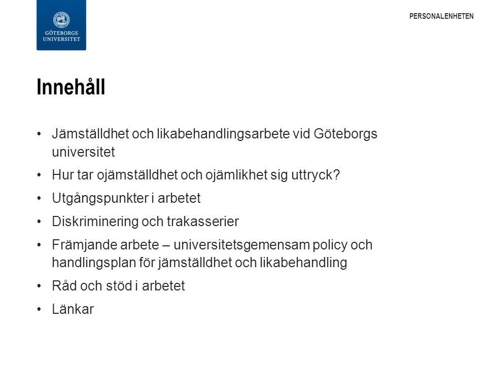 Innehåll Jämställdhet och likabehandlingsarbete vid Göteborgs universitet Hur tar ojämställdhet och ojämlikhet sig uttryck.