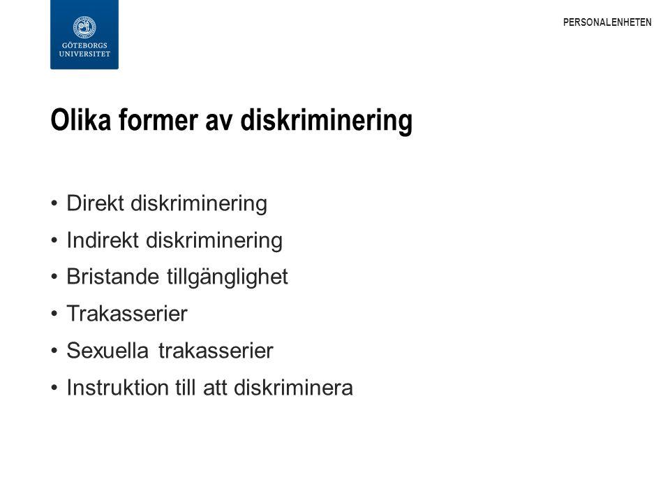 Olika former av diskriminering Direkt diskriminering Indirekt diskriminering Bristande tillgänglighet Trakasserier Sexuella trakasserier Instruktion till att diskriminera PERSONALENHETEN