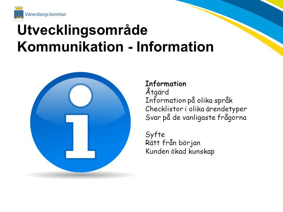 Utvecklingsområde Kommunikation - Information Information Åtgärd Information på olika språk Checklistor i olika ärendetyper Svar på de vanligaste fråg