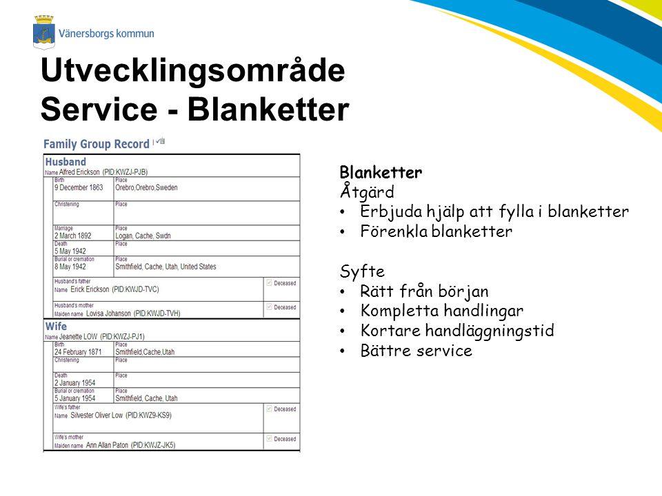 Utvecklingsområde Service - Blanketter Blanketter Åtgärd Erbjuda hjälp att fylla i blanketter Förenkla blanketter Syfte Rätt från början Kompletta han