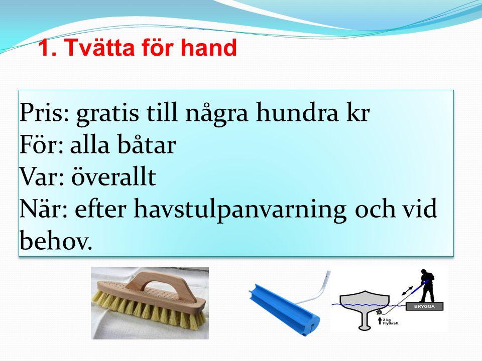 Pris: gratis till några hundra kr För: alla båtar Var: överallt När: efter havstulpanvarning och vid behov.