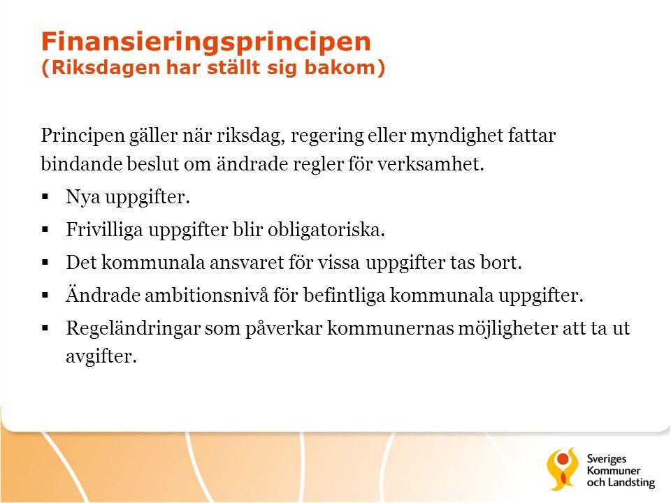 Finansieringsprincipen (Riksdagen har ställt sig bakom) Principen gäller när riksdag, regering eller myndighet fattar bindande beslut om ändrade regle