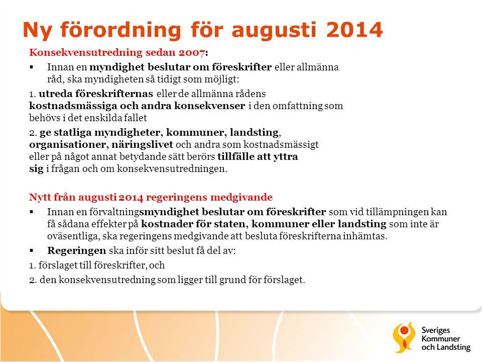 Ny förordning för augusti 2014 Konsekvensutredning sedan 2007:  Innan en myndighet beslutar om föreskrifter eller allmänna råd, ska myndigheten så ti