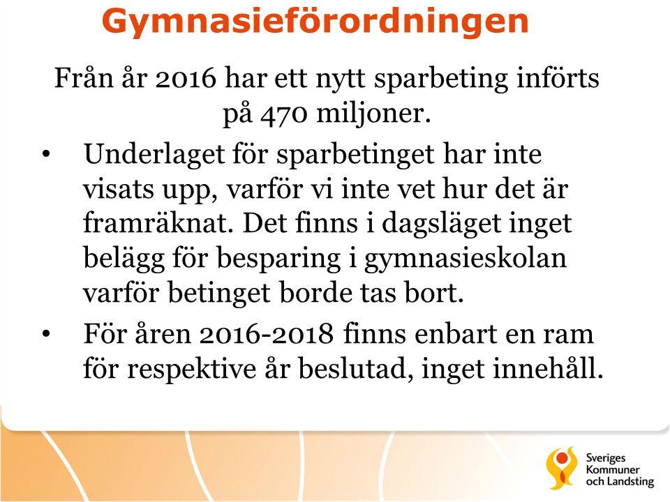 Gymnasieförordningen Från år 2016 har ett nytt sparbeting införts på 470 miljoner. Underlaget för sparbetinget har inte visats upp, varför vi inte vet