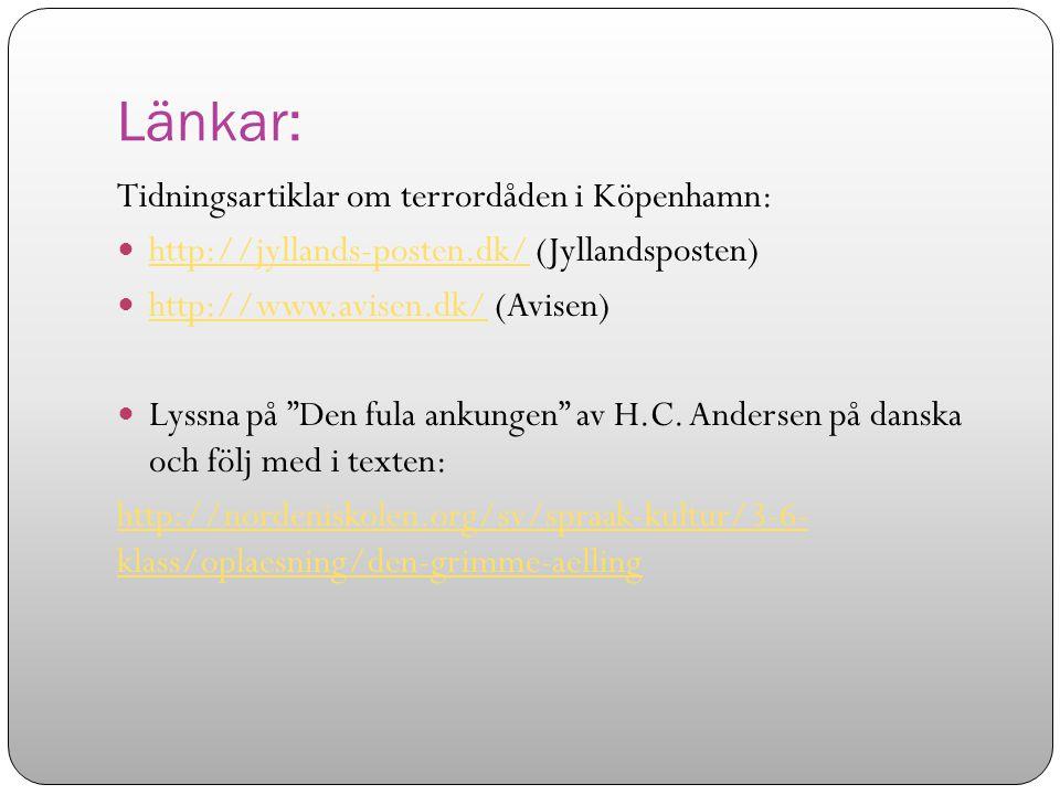 Länkar: Tidningsartiklar om terrordåden i Köpenhamn: http://jyllands-posten.dk/ (Jyllandsposten) http://jyllands-posten.dk/ http://www.avisen.dk/ (Avi