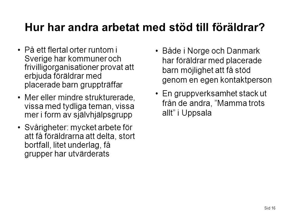 Både i Norge och Danmark har föräldrar med placerade barn möjlighet att få stöd genom en egen kontaktperson En gruppverksamhet stack ut från de andra,