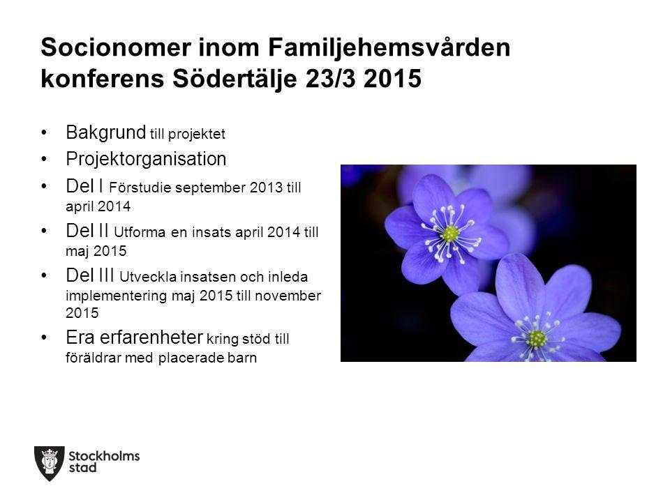 Socionomer inom Familjehemsvården konferens Södertälje 23/3 2015 Bakgrund till projektet Projektorganisation Del I Förstudie september 2013 till april