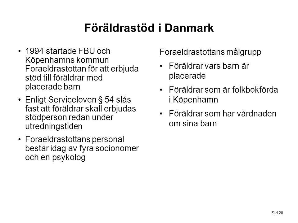 Foraeldrastottans målgrupp Föräldrar vars barn är placerade Föräldrar som är folkbokförda i Köpenhamn Föräldrar som har vårdnaden om sina barn 1994 st