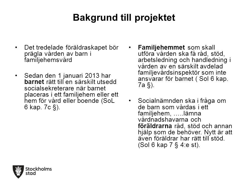 Bakgrund till projektet Det tredelade föräldraskapet bör prägla vården av barn i familjehemsvård Sedan den 1 januari 2013 har barnet rätt till en särs