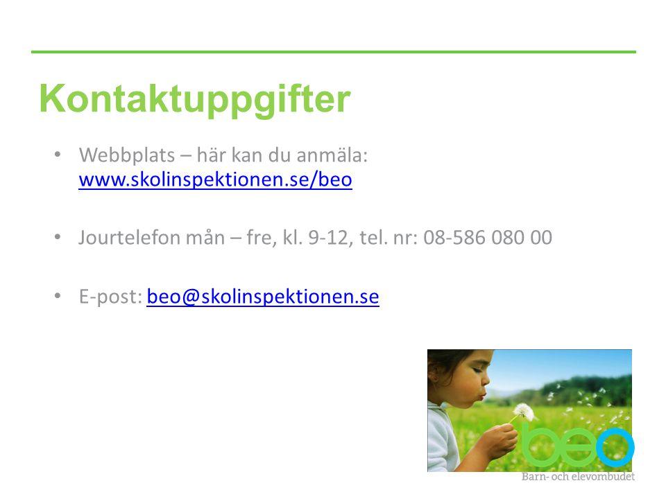 Kontaktuppgifter Webbplats – här kan du anmäla: www.skolinspektionen.se/beo www.skolinspektionen.se/beo Jourtelefon mån – fre, kl. 9-12, tel. nr: 08-5