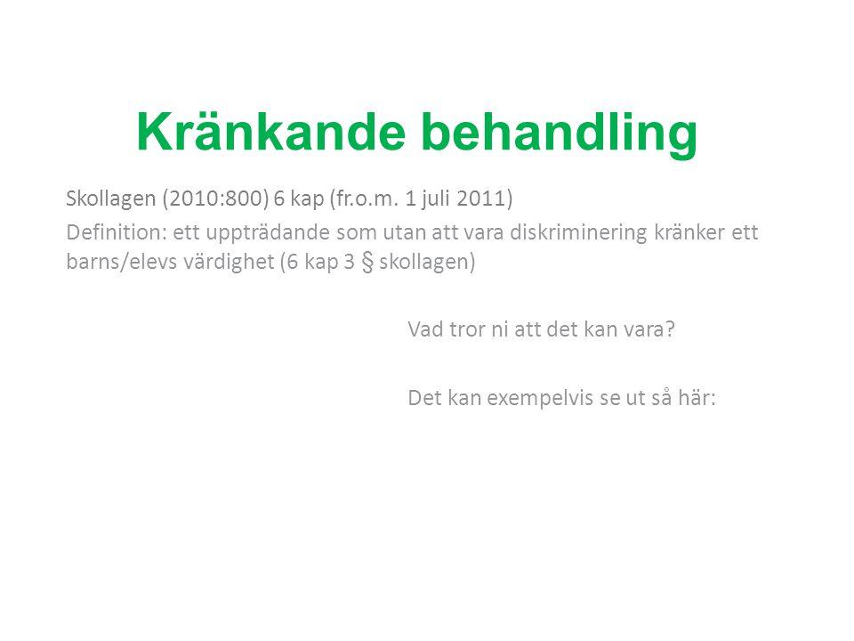 Kränkande behandling Skollagen (2010:800) 6 kap (fr.o.m. 1 juli 2011) Definition: ett uppträdande som utan att vara diskriminering kränker ett barns/e