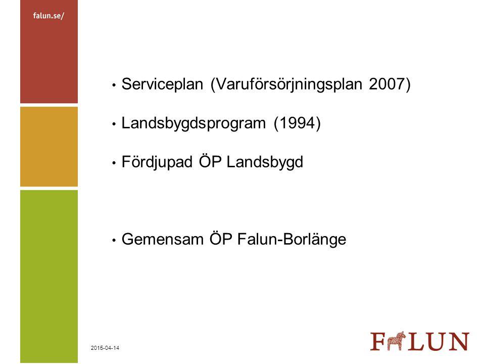 2015-04-14 Serviceplan (Varuförsörjningsplan 2007) Landsbygdsprogram (1994) Fördjupad ÖP Landsbygd Gemensam ÖP Falun-Borlänge
