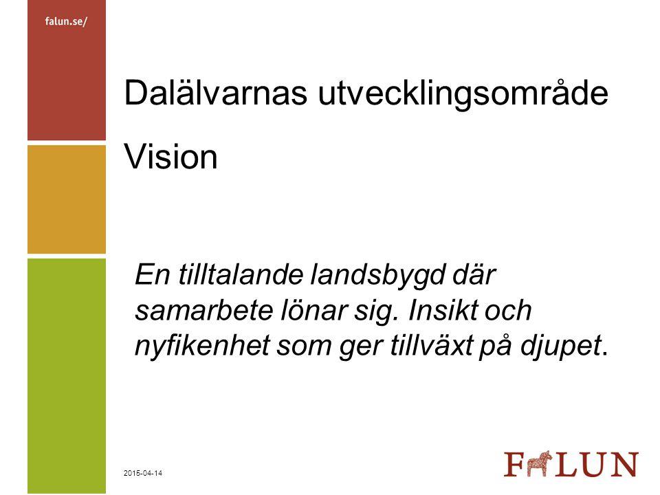 2015-04-14 Dalälvarnas utvecklingsområde Vision En tilltalande landsbygd där samarbete lönar sig. Insikt och nyfikenhet som ger tillväxt på djupet.